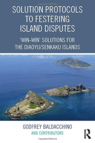 Solution Protocols to Festering Island Disputes: 'Win-Win' Solutions for the Diaoyu / Senkaku Islands