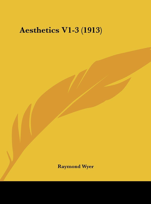 Read Online Aesthetics V1-3 (1913) PDF