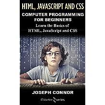 HTML5, JavaScript, & CSS: Computer Programming For Beginners: Learn The Basics Of HTML5, JavaScript, & CSS