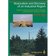 Restoration and Recovery of an Industrial Region: Progress in Restoring the Smelter-Damaged Landscape Near Sudbury, Canada