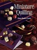 Miniature Quilling, Diane Boden Crane and Diane Boden-Crane, 1844482057