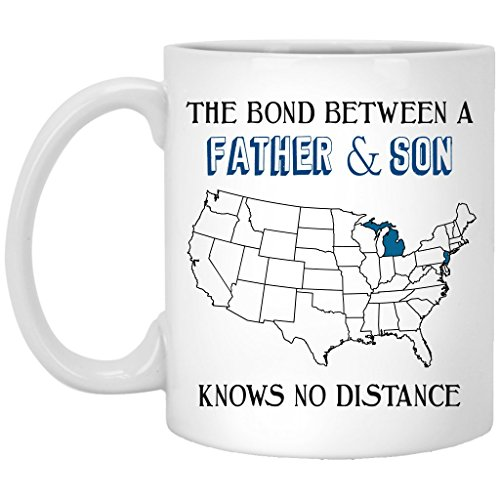 - The Bond Between A Father and Son Knows No Distance Michigan New Jersey Michigan - Fathers Day Gifts - Ceramic Coffee Mug 11 oz White