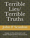 Terrible Lies/ Terrible Truths: Essays on the American and Israeli Perpetual War Plutocracies