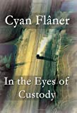 In the Eyes of Custody, Cyan Flâner, 1462671683