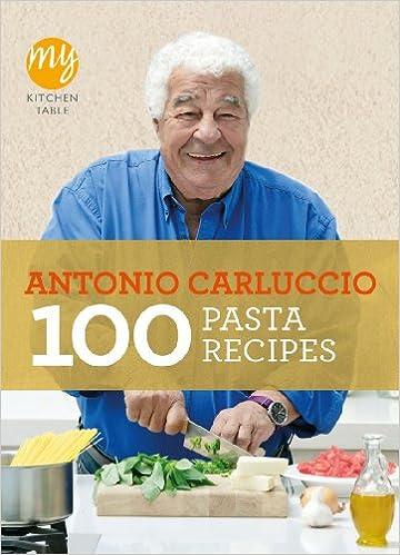 My Kitchen Table 100 Pasta Recipes Carluccio Antonio Amazon De Bucher
