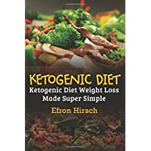 Ketogenic Diet: Ketogenic Diet Weight Loss Made Super Simple