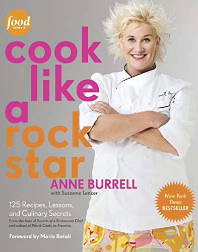 (Cook Like a Rock Star: 125 Recipes, Lessons, and Culinary)