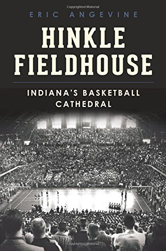 Hinkle Fieldhouse:: Indiana's Basketball Cathedral (Landmarks)
