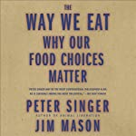 The Way We Eat: Why Our Food Choices Matter | Peter Singer,Jim Mason