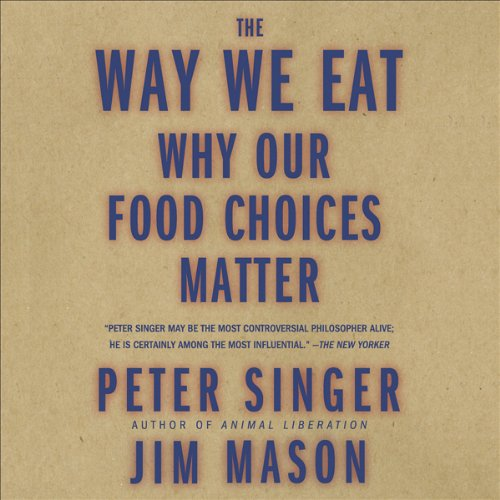 The Way We Eat - by Peter Singer & Jim Mason