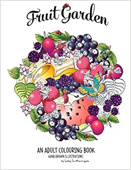 Fruit Garden Adult Colouring Book Achieve Colourings Of Which Will Look Good Enough To Eat Lesley Smitheringale 9781522969617 Amazon Books