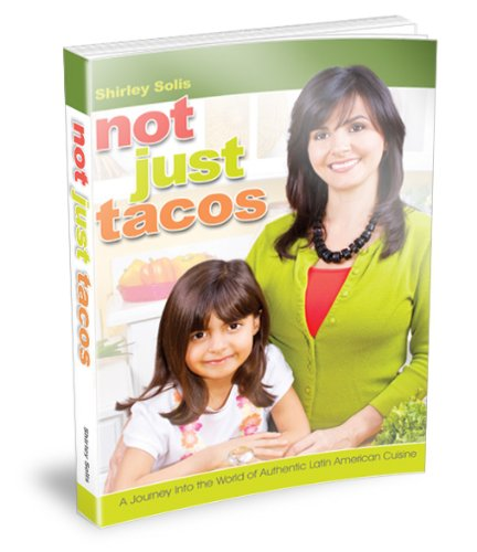 Not Just Tacos - A Journey Into the World of Authentic Latin American Cuisine by [Solis, Shirley]