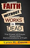 Faith Without Works Is Dead: The Power of Prayer Mixed With Demonstrations of Faith