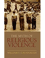The Myth of Religous Violence Secular Ideology and the Roots of Modern Conflict: Secular Ideology and the Roots of Modern Conflict
