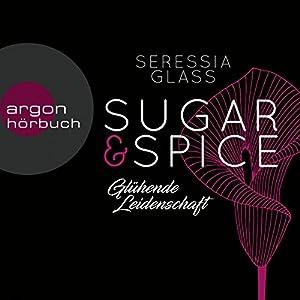 Glühende Leidenschaft (Sugar & Spice 1) Hörbuch von Seressia Glass Gesprochen von: Eni Winter