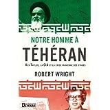 Notre homme à Téhéran: Ken Taylor, la CIA et la crise iranienne des otages