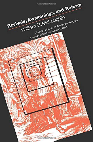 Revivals, Awakening and Reform (Chicago History of American Religion)