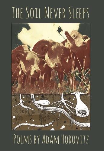 The Soil Never Sleeps: Poems by Adam Horovitz