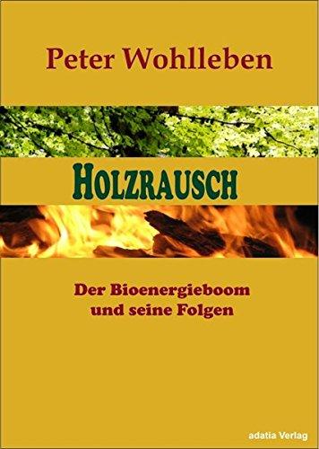 Holzrausch: Der Bioenergieboom und seine Folgen