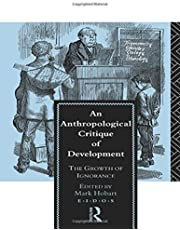 An Anthropological Critique of Development: The Growth of Ignorance