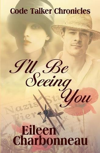I'll Be Seeing You (Code Talker Chronicles) by Ebound Canada