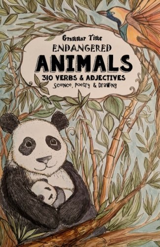 Grammar Time -  Endangered Animals - 310 Verbs & Adjectives: A Miniature Homeschooling Journal - Science, Poetry, Drawing, Logic, Language Arts by CreateSpace Independent Publishing Platform