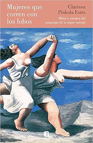 Mujeres que corren con lobos, de Clarissa Pinkola Estés