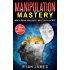 Manipulation: Mastery- How to Master Manipulation, Mind Control and NLP (Manipulation Series Book 2)