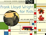 Frank Lloyd Wright for Kids, Kathleen Thorne-Thomsen, 155652207X