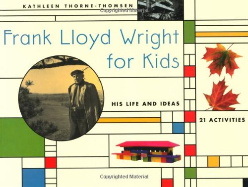 Frank Lloyd Wright for Kids: His Life and Ideas, 21 Activites (For Kids series)
