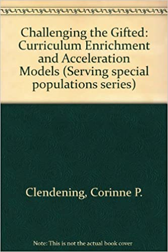 Challenging the Gifted: Curriculum Enrichment and Acceleration Models (Serving special populations series): Corinne P. Clendening, Ruth Ann Davies: ...