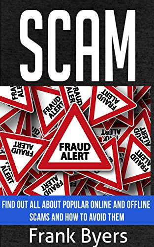 Scam: Find Out All About Popular Online and Offline Scams and How to Avoid Them