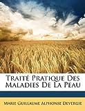 Traité Pratique des Maladies de la Peau, Marie Guillaume Alphonse Devergie, 1174092327