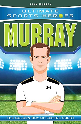 Murray: The Golden Boy of Centre Court (Ultimate Sports Heroes)