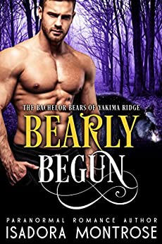 Bearly Begun (Bachelor Bears of Yakima Ridge Book 1) by [Montrose, Isadora]