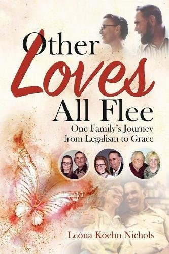 Other Loves All Flee: One Family's Journey from Legalism to Grace PDF ePub ebook