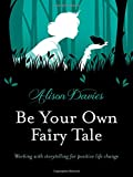img - for Be Your Own Fairy Tale: Working with Storytelling for Positive Life Change book / textbook / text book