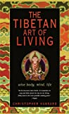 img - for The Tibetan Art of Living: Wise Body, Mind, Life by Christopher Hansard (2003-06-18) book / textbook / text book