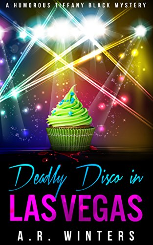 Deadly Disco in Las Vegas: A Humorous Tiffany Black Mystery (Tiffany Black Mysteries Book 6)