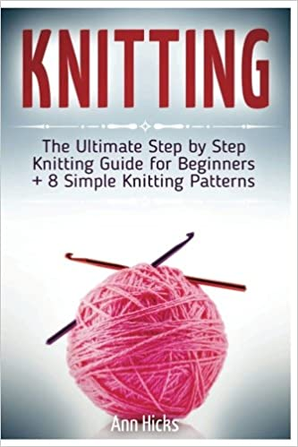 Knitting The Ultimate Step By Step Knitting Guide For Beginners 8