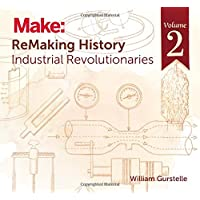 ReMaking History, Volume 2: Industrial Revolutionaries