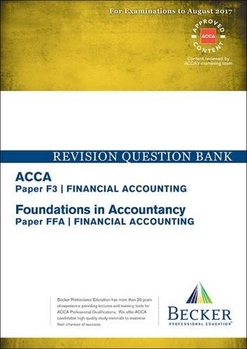 ACCA Approved – F3 Financial Accounting (FIA: FFA): Revision Question Bank (for All Exams Up to Aug 2017)