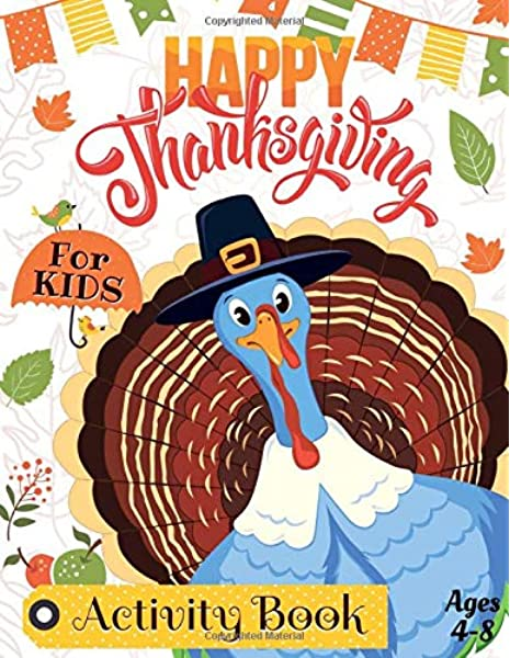 Thanksgiving Activity Book For Kids Ages 4-8: Happy Thanksgiving Coloring  Books For Children, Mazes, Dot To Dot, Puzzles And More! (Holiday Activity  Books): Lab, Activity: 9781694449252: Amazon.com: Books