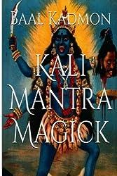 Kali Mantra Magick: Summoning The Dark Powers of Kali Ma (Mantra Magick Series) (Volume 2)