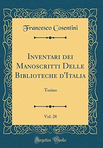 Inventari dei Manoscritti Delle Biblioteche d'Italia, Vol. 28: Torino (Classic Reprint)