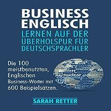 BUSINESS ENGLISCH: LERNEN AUF DER ÜBERHOLSPUR FÜR DEUTSCHSPRACHLER Hörbuch von Sarah Retter Gesprochen von: Dini Steyn