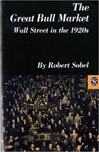the great bull market wall street in the s norton essays in  the great bull market wall street in the 1920s norton essays in american history robert sobel 9780393098174 com books