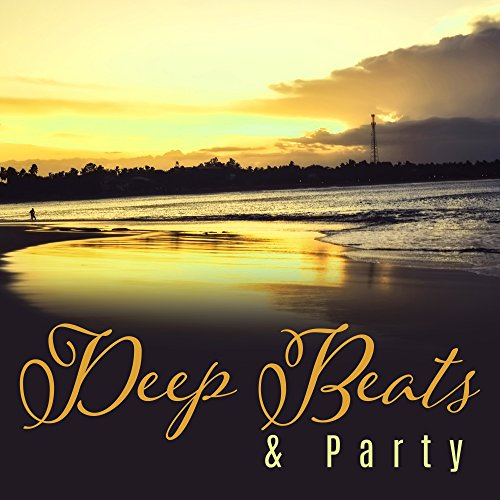 Deep Beats & Party - Best Dance Music, Summer 2017, Party Hits, Ibiza Lounge Club, Brazilian Music, Sexy Dance