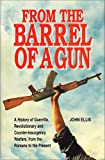 From the Barrel of a Gun: A History of Guerrilla, Revolutionary and Counter-Insurgency Warfare, from the Romans to the Present