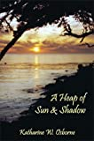 A Heap of Sun and Shadow, Katharine W. Osborne, 1930907486